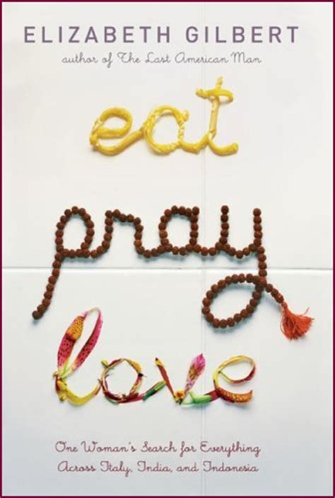 Book Review Eat Pray By Elizabeth Gilbert by Eat Pray By Elizabeth Gilbert Blogging For A