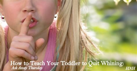how to a not to whine how to teach your toddler to quit whining ask away thursday heaven not harvard