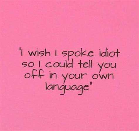 my friend cayla change language language idiot quotes and i wish on