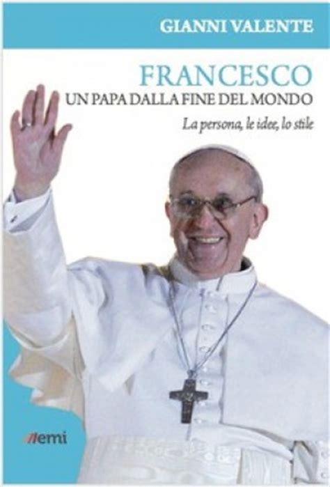libreria valente roma il primo libro su francesco quot un papa dalla mondo