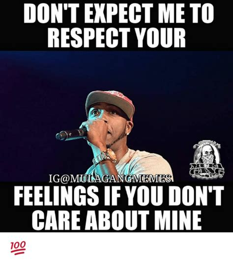 Respect Meme - don t expect me to respect your mulagangmemies feelings if