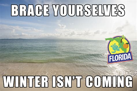 Florida Winter Meme - brace yourselves winter isn t coming waterfront
