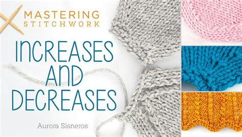 how to increase 1 stitch in knitting mastering stitchwork increases decreases knitting class