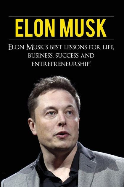 elon musk biography barnes and noble elon musk elon musk s best lessons for life business