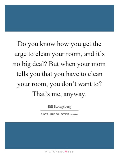 Did You Clean Your Room by Your Quotes Your Sayings Your Picture Quotes Page 2