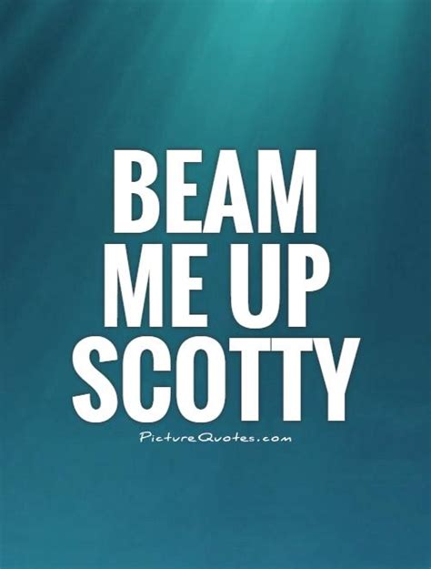 Beam Me Up Snotty by Beam Me Up Scotty Picture Quotes