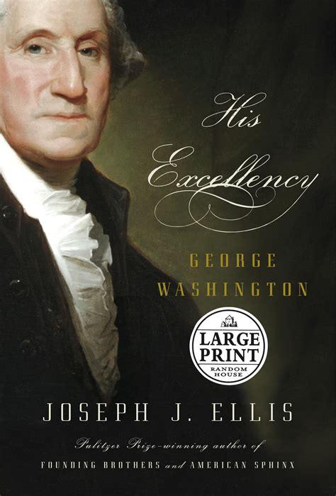 george washington ellis biography his excellency george washington random house large