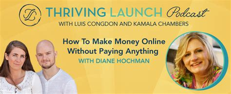 How To Make Money Online Without Selling Anything - how to make money online without paying anything diane hochman thriving launch podcast