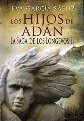 los hijos de ad 225 n la saga de los longevos 2 by garc 237 a s 225 enz reviews discussion
