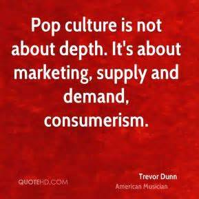 pop the exchange of consumerism and culture marketing quotes page 11 quotehd