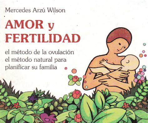 libro fertilidad natural amor y fertilidad el m 233 todo de la ovulaci 243 n el m 233 todo natural para planificar su familia