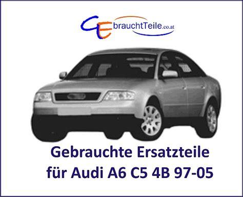 Audi Ersatzteile Gebraucht by Audi A6 C5 4b 97 05 Gebrauchte Ersatzteile Von A Z