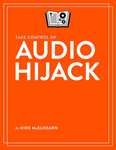 Audio Hijack Records Any Audio On Your Mac Including Itunes by Learn How To Record Any Audio On Your Mac With My New Book