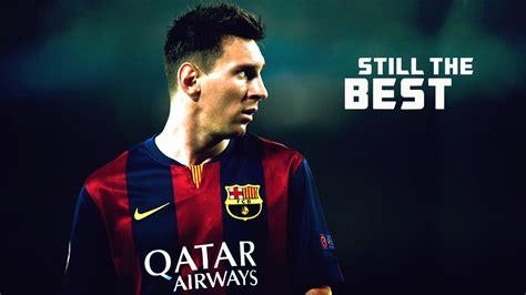 lionel messi the best lionel messi still the best motivational 2014 15 hd