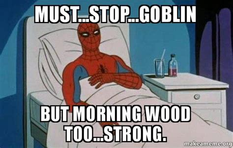 Morning Wood Meme - must stop goblin but morning wood too strong