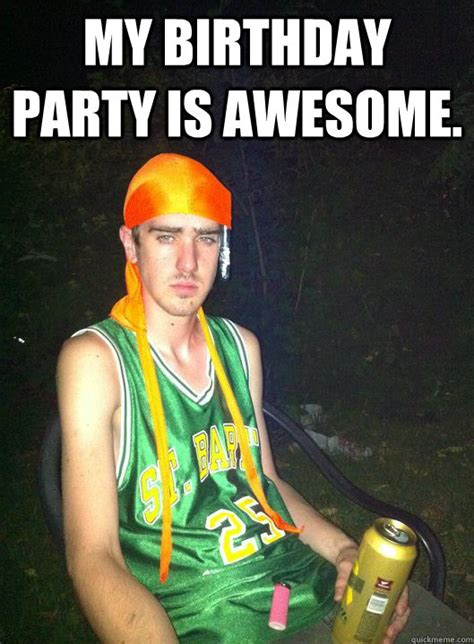 Awesome Birthday Memes - my birthday party is awesome noob drug user quickmeme