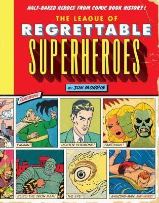 the league of regrettable superheroes half baked heroes
