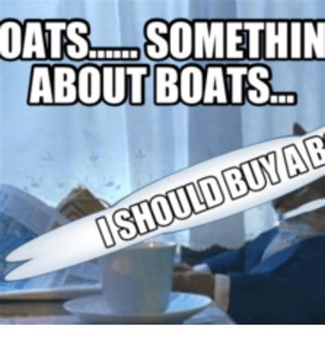 you can buy me a boat 25 best memes about you can buy me a boat you can buy
