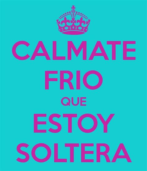 imagenes que digan calmate frio 40 best images about frases chistosos on pinterest los