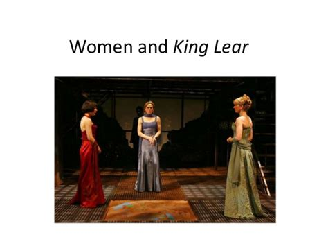 king lear themes slideshare women in king lear and gloucester prep