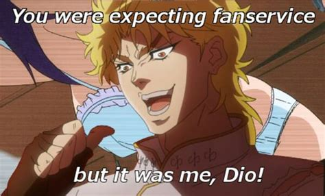 It Was Me Meme - diooo it was me dio know your meme