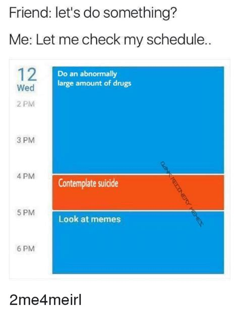 check my friend let s do something me let me check my schedule 12