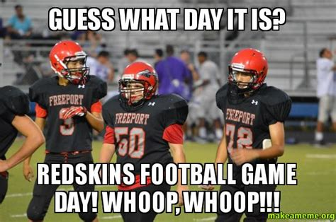 Game Day Meme - guess what day it is redskins football game day whoop
