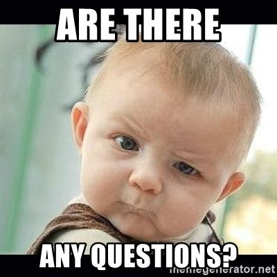 Question Meme Generator - are there any questions skeptical baby whaa meme