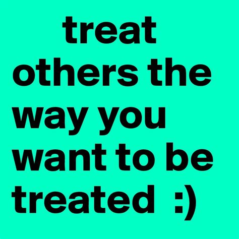 treat others the way you want to be treated post by nidarashidxx on boldomatic