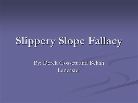 slipper slope fallacy ppt slippery slope fallacy powerpoint presentation id