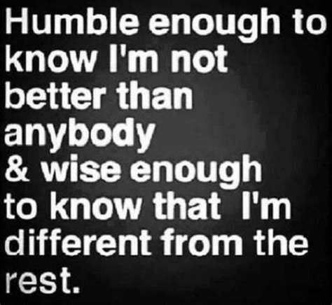 humble quotes this quote humble enough to i m not better than