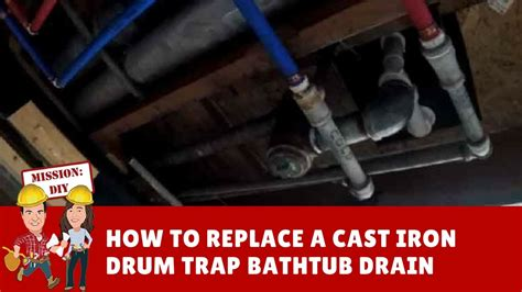 How To Change Bathtub Stopper by How To Replace A Cast Iron Steel Drum Trap Bathtub Drain