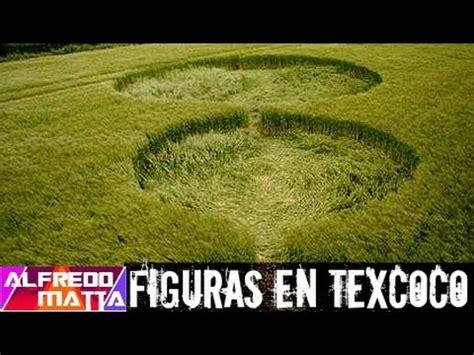 figuras geometricas hechas por extraterrestres figuras en texcoco youtube