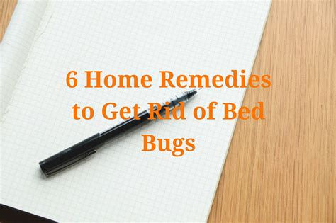 home remedies to get rid of bed bugs get rid of bed bugs are bed bugs driving you insane here are 15 ways to get rid of