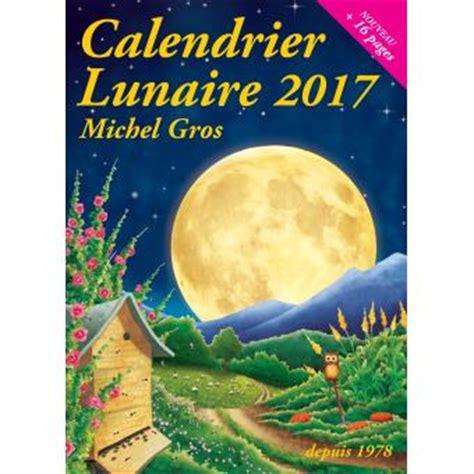 Calendrier Lunaire Septembre 2017 Calendrier Lunaire 2017 Broch 233 Michel Gros Achat