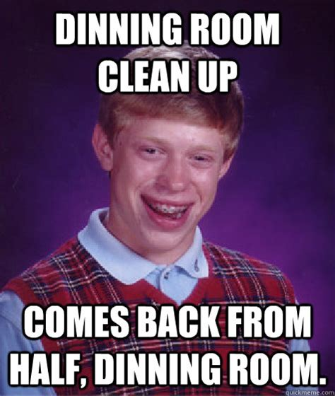 Clean Up Meme - dinning room clean up comes back from half dinning room