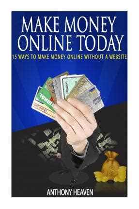 Make Money Online Today - make money online today anthony heaven 9781502436177