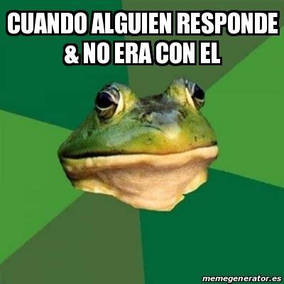 Foul Bachelor Frog Meme Generator - meme foul bachelor frog cuando alguien responde no era