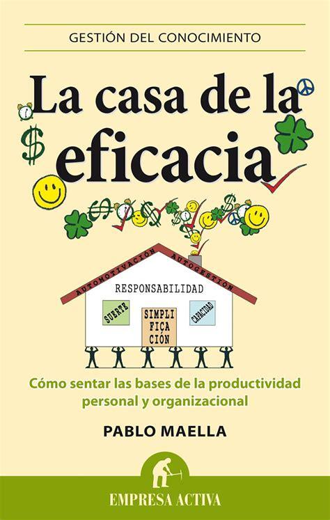 libro la casa de la resumen del libro la casa de la eficacia de pablo maella