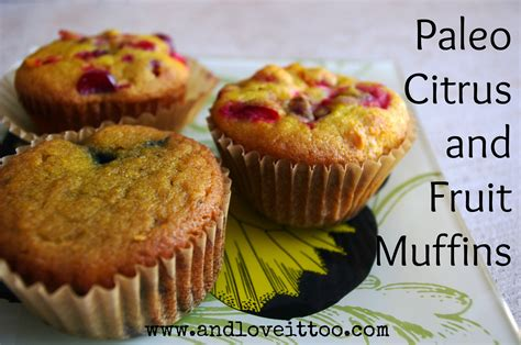 fruit muffins paleo citrus and fruit muffins for march muffin madness