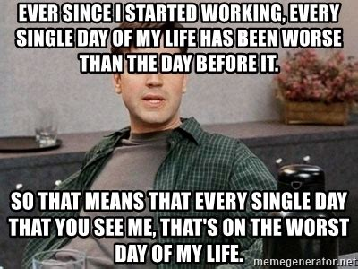 Every Meme Ever - ever since i started working every single day of my life