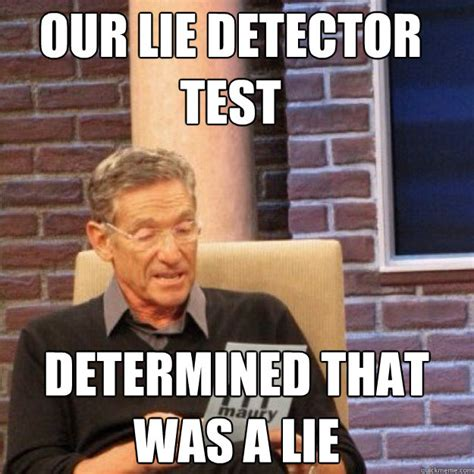 Maury Lie Detector Meme - the gallery for gt maury meme that was a lie