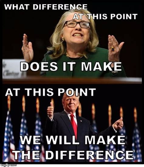 What Difference Does It Make Meme - image tagged in what difference does it make hillary trump