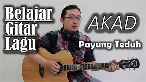 tutorial gitar payung teduh belajar gitar lagu akad payung teduh youtube