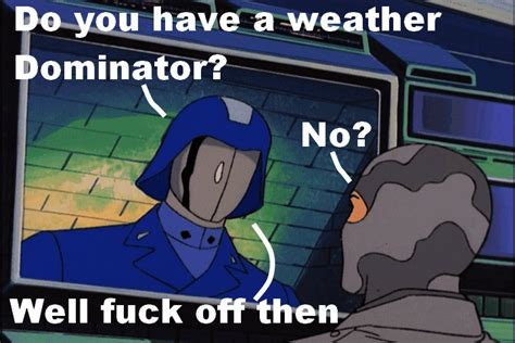 Cobra Commander Meme - the search for the weather dominator know your meme