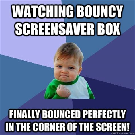 Meme Screensaver - watching bouncy screensaver box finally bounced perfectly