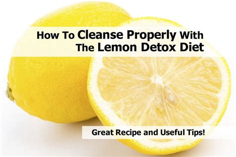 How Much Lemon For Detox by How To Cleanse Properly With The Lemon Detox Diet