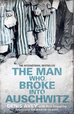 broken into purpose books the who into auschwitz denis avey 9781444714197