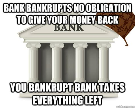 money you bank bank bankrupts no obligation to give your money back you