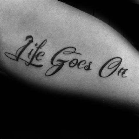 tattoo quotes about life going on 40 life goes on tattoo designs for men phrase ink ideas